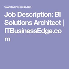 Job Description: BI Solutions Architect | ITBusinessEdge.com