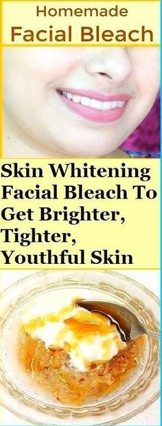 Skin Whitening Facial Bleach To Get Brighter, Tighter and Youthful Skin – In just 2 weeks