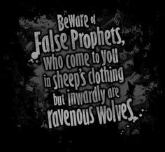 Beware of false prophets who come to you in sheep's clothing