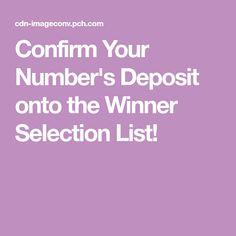 Confirm Your Number's Deposit onto the Winner Selection List! I RRojas Confirm My Number's Deposit onto the Winner Selection List Now.