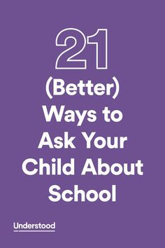 Here are some things to keep in mind when you're talking to your child about school, including what questions to avoid and how else you can ask them.
