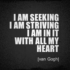 """i am in it with all my heart"" -Van Gogh"