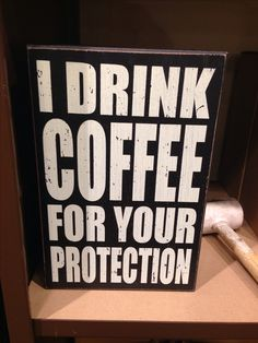 I drink coffee for your protection. #coffee #quotes with @Coffee Lovers Magazine