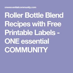 Roller Bottle Blend Recipes with Free Printable Labels - ONE essential COMMUNITY