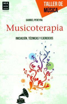 Musicoterapia : [iniciación, técnicas y ejercicios] / Gabriel Pereyra