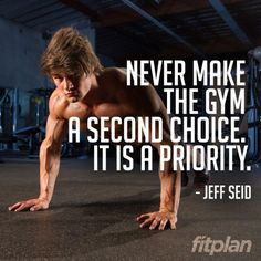 Never make the gym a second choice. It is a priority. - Jeff Seid, IFBB Pro