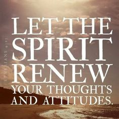 """Let the Spirit renew your thoughts and attitudes."" Ephesians‬ ‭4:23‬ ‭NLT‬‬ #WordOfGod #Scriptures #BibleVerses"
