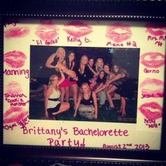 Bachelorette party gift ideas for the bride to be. Buy a couple different shades of lipstick and a frame. Have everyone kiss and sign the frame. Make sure to get a group photo!