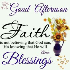 Faith is not believing that God can, it's knowing that he will faith religion spiritual afternoon afternoon quotes afternoon blessings afternoon images Have A Nice Afternoon, Good Afternoon Quotes, Good Morning Friends Quotes, Good Night Quotes, Morning Sayings, Good Evening Love, Afternoon Messages, Afternoon Prayer, Good Morning Messages
