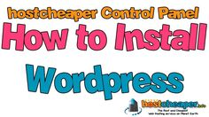 hostcheaper control panel - how to install wordpress  The Best and Cheapest Web Hosting services on Planet Earth https://www.hostcheaper.info
