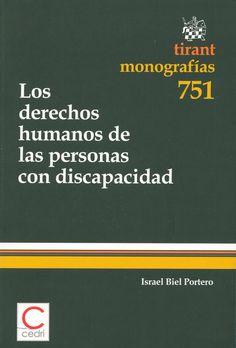 Los derechos humanos de las personas con discapacidad / Israel Biel Portero. -  Valencia : Tirant lo Blanch, 2011