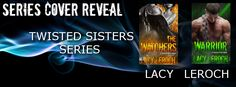 Cover Reveal:  Twisted-Sisters Series  https://www.goodreads.com/book/show/23627229-the-watchers https://www.goodreads.com/book/show/29436551-warrior @lacyleroch #CoverReveal #TwistedSisterSeries