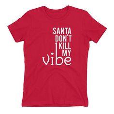 Santa Don't Kill My Vibe Christmas Tee Funny Christmas
