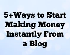 Make Money Online: 5+Ways to Start Making Money From a Blog Instantly. #bloggingforbeginners #blogging