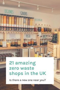 21 amazing zero waste shops in the UK. Find out if there is one near you!