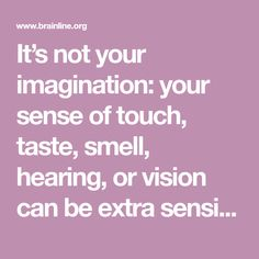 It's not your imagination: your sense of touch, taste, smell, hearing, or vision can be extra sensitive after a brain injury.