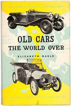 NAGLE, Elizabeth. Old Cars the World Over.  Arco Publications Ltd., 1958. #motoring #vintage