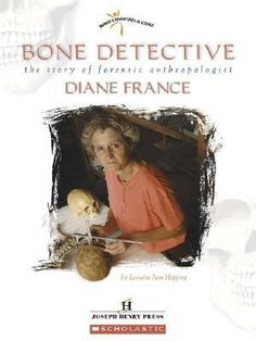 2006 - Bone Detective: The Story of Forensic Anthropologist Diane France by Lorraine Jean Hopping - Discusses the life and many specific achievements of forensic anthropologist Diane France. France Love, Books For Tweens, 6th Grade Reading, Teacher Association, Trade Books, Forensic Anthropology, Award Winning Books, Forensic Science, Forensics