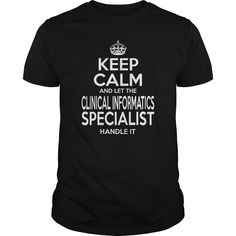 CLINICAL INFORMATICS SPECIALIST Keep Calm And Let The Handle It T-Shirts, Hoodies. Get It Now ==> https://www.sunfrog.com/LifeStyle/CLINICAL-INFORMATICS-SPECIALIST--KEEPCALM-114339499-Black-Guys.html?id=41382