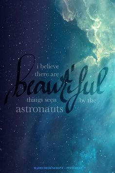 "i believe there are beautiful things seen by the astronauts - owl city - ""angels"""