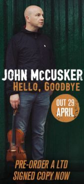 John McCusker celebrates 25 years in music with a new solo album. Long renowned for his skill at transcending musical boundaries, he has shared stages with Mark Knopfler, Paul Weller, Paolo Nutini, Teenage Fanclub, Graham Coxon, Eddi Reader and more.  Get your limited, autographed album delivered to your door on the day of release, only when you order through Propermusic.com  Find out more: http://www.propermusic.com/product-details/John-McCusker-Hello-Goodbye-Ltd-Autographed-Edition-230153