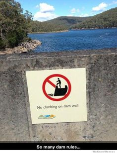 """It would be funnier if it it said """"no climbing on the dam wall"""""""