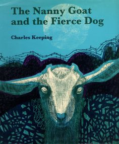 Charles Keeping - The Nanny Goat and the Fierce Dog, 1973    Charles Keeping's haunting book cover illustration