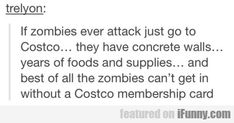 If Zombies Ever Attack Just Go To Costco...