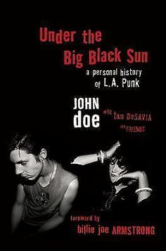 Under the Big Black Sun : A Personal History of L. A. Punk by John Doe BRAND NEW