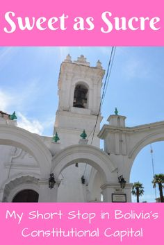 Sweet as Sucre: My Short Stop in Bolivia's Constitutional Capital