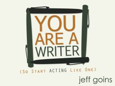 You Are a Writer (So Start Acting Like One) by Jeff Goins
