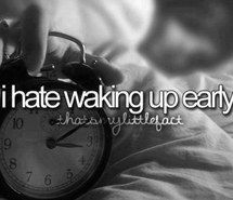 Things Are I Hate: Waking up early