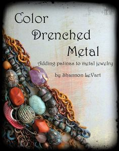 Color Drenched Metal {Adding patinas to metal jewelry}~ PDF Tutorial