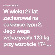 W wieku 27 lat zachorował na cukrzycę typu 2. Jego waga wskazywała 123 kg przy wzroście 174 cm. Uparł się, że wyzdrowieje i dopiął swego. Poznajcie historię Raf...