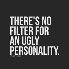 No filter for an ugly personality. Ugly Girl Quotes, Ugly People Quotes, Rude Quotes, Victim Quotes, Funny Women Quotes, Soul Quotes, Sassy Quotes, Badass Quotes, Strong Quotes