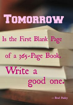 Wise words for New Year's Eve - Tomorrow is the first blank page of a book. Write a good one. 2015 Quotes, Year Quotes, Quotes About New Year, Hope Quotes, S Quote, Weekend Quotes, Best Friend Poems, Attitude, New Year New Me