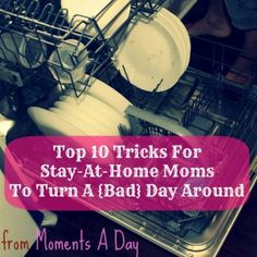 Top 10 Tricks For Stay-At-Home Moms To Turn A {Bad} Day Around from Moments a Day