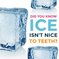 Did you know ice isn't nice to teeth? Chewing ice can lead to cracks, chips, or broken teeth.