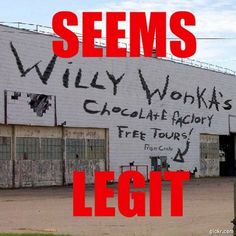 Totally legitimate! I just don't believe Willy would ever do anything harmful to the children! I mean, have you ever seen the movie? Must be a clever cover up to keep out Slugworth and company!!!