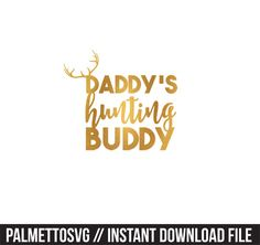 daddys hunting buddy gold foil clip art svg dxf file instant download silhouette cameo cricut digital scrapbooking by palmettosvg on Etsy https://www.etsy.com/listing/397814967/daddys-hunting-buddy-gold-foil-clip-art