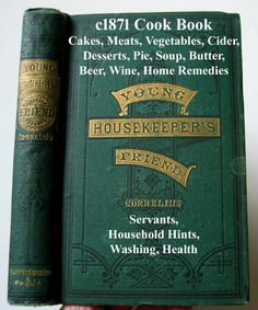 c1871 Cook Book Young Housekeeper's Friend Meats Pies Vegetables Cakes Cider Beer Soup Making Butter Home Remedies Servants Household Hints Washing Health Ventilation Mistress
