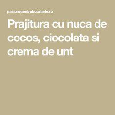 Prajitura cu nuca de cocos, ciocolata si crema de unt Unt, Coco