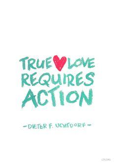 """True love requires action."" —Dieter F. Uchtdorf #LDS"