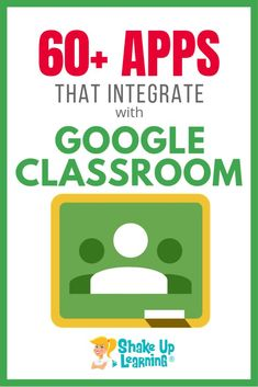 60+ Awesome Apps that Integrate with Google Classroom | Shake Up Learning