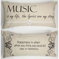 FRONT - Music is my life the lyrics are my story BACK- Happiness is when what you think, say and do are in harmony Our pillows have coordinated sayings and original designs on the front and back…two f