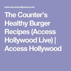 The Counter's Healthy Burger Recipes (Access Hollywood Live) | Access Hollywood