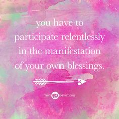 #affirmation I you have to participate relentlessly in the manifestation of your own blessings