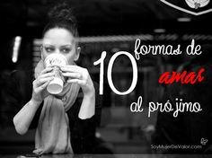 Soy Mujer de Valor: 10 formas de amar al prójimo