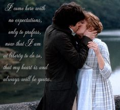 """""""I came here with no expectations, only to profess, now that I am at liberty to do so, that my heart is and always will be yours."""" -- Edward to Elinor, Sense & Sensibility"""