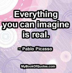 Everything you can imagine is real. #quotes #quote-images